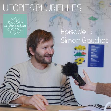 Utopies plurielles - le podcast de La Turbine  #1-Simon Gauchet