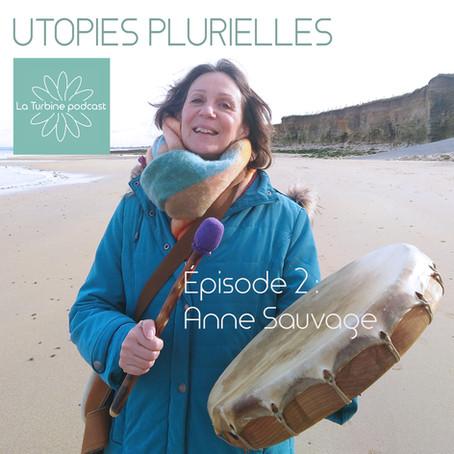 Utopies plurielles - le podcast de La Turbine #2- Anne Sauvage