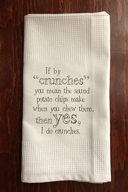 """If by """"Crunches"""" you mean the sound potato chips make when..... Bistro Towel"""