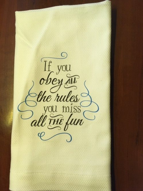 If you obey ALL the rules you miss ALL the FUN ..... Bistro Towel