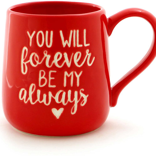 "16oz ..... ""You Will Forever Be My Always"" Stoneware Mug"