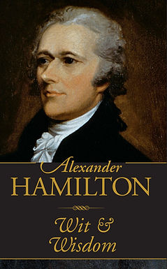 Alexander Hamilton ..... Wit & Wisdom