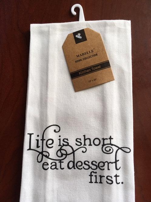 Life Is Short, Eat Desert First ..... Bistro Towel