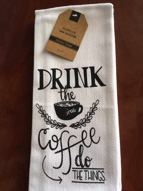 Drink the Coffee, do the Things ..... Bistro Towel