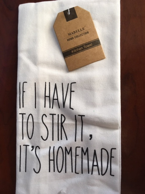 If I Have To Stir It, It's Homemade ..... Bistro Towel