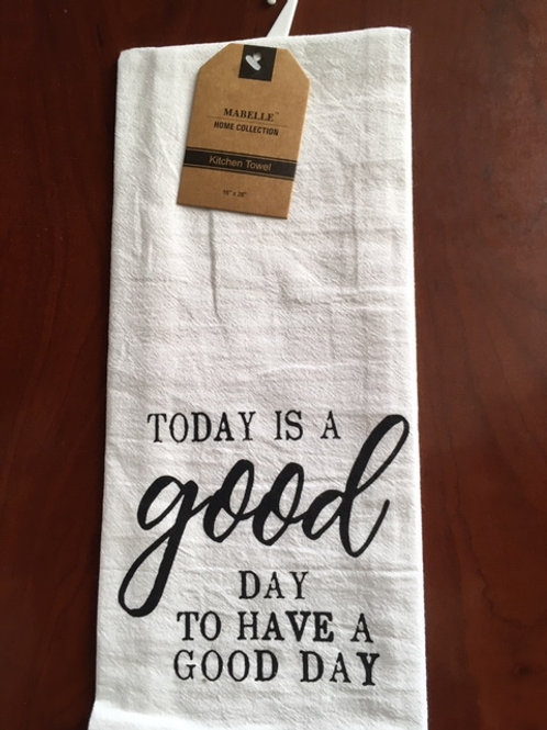 Today Is A GOOD Day to Have A Good Day ..... Bistro Towel