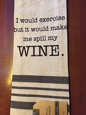 I would exercise but it would make me spill my wine ..... Bistro Towel