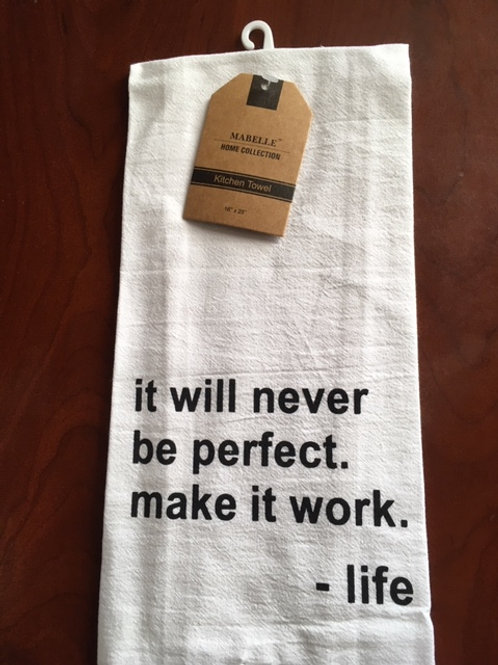 It Will Never Be Perfect.  Make It Work - Life ..... Bistro Towel