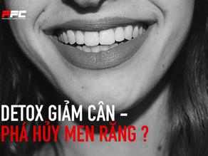 DETOX - Phá Hủy Men Răng ?