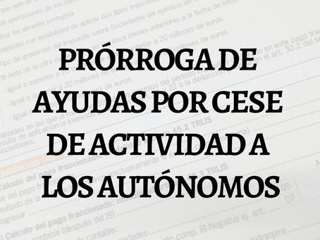 PRÓRROGA DE AYUDAS POR CESE DE ACTIVIDAD A LOS AUTÓNOMOS