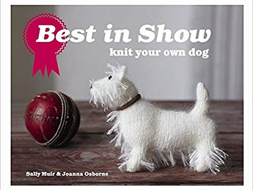Best in Show: knit your on dog by Sally Muir and Joanna Osborne