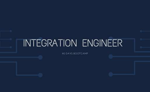 Integration Engineer 90 day bootcamp begins