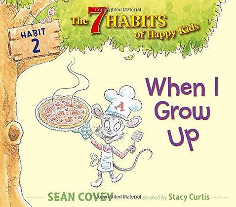 When I Grow Up (7 Habits of Happy Kids #2)