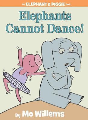 Elephants Cannot Dance! (Elephant and Piggie #9)