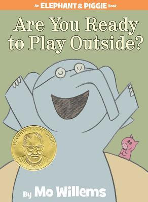 Are You Ready to Play Outside? (Elephant and Piggie #7)