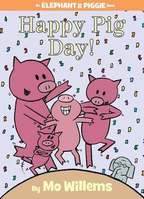 Happy Pig Day! (Elephant and Piggie #16)