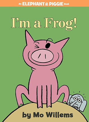I'm a Frog! (Elephant and Piggie #20)