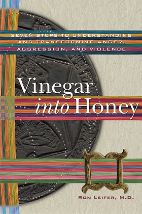 Vinegar into Honey: Seven Steps to Understanding and Transforming Anger