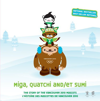 Miga, Quatchi and Sumi: The Story of the Vancouver 2010 Mascots