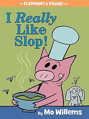 I Really Like Slop! (Elephant and Piggie #24)