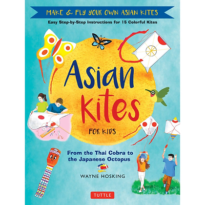 Asian Kites for Kids: From the Thai Cobra to the Japanese Octopus
