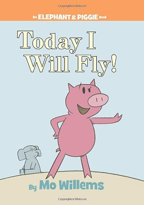 Today I Will Fly! (Elephant and Piggie #1)