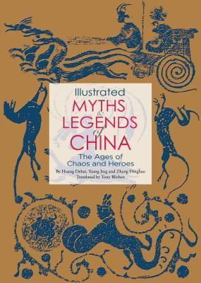 Illustrated Myths and Legends of China: The Ages of Chaos and Heroes