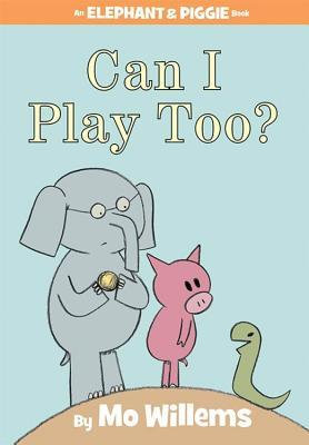 Can I Play Too? (Elephant and Piggie #12)