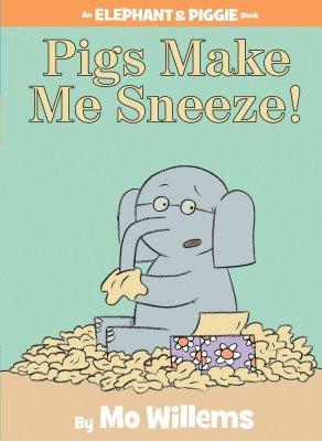 Pigs Make Me Sneeze! (Elephant and Piggie #10)