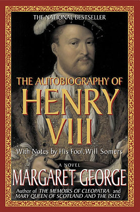 The Autobiography of Henry VIII, With Notes by His Fool, Will Somers: A Novel