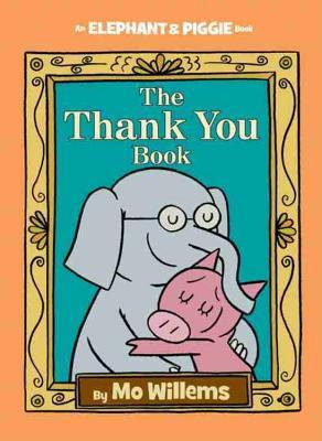 The Thank You Book (Elephant and Piggie #25)