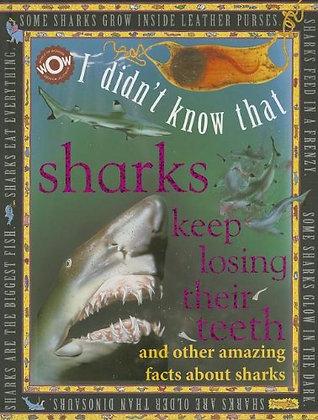 I Didn't Know That Sharks Keep Losing Their Teeth