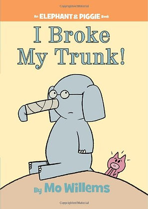 I Broke My Trunk! (Elephant and Piggie #14)