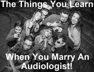 The Things You Learn When You Marry an Audiologist