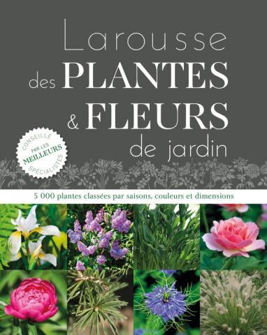 Larousse des plantes et des fleurs : un incontournable pour comprendre et entretenir les jardins