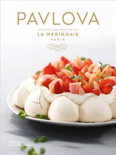 Pavlova - Les meilleures recettes de la Meringaie : le beau-livre plein de gourmandise...