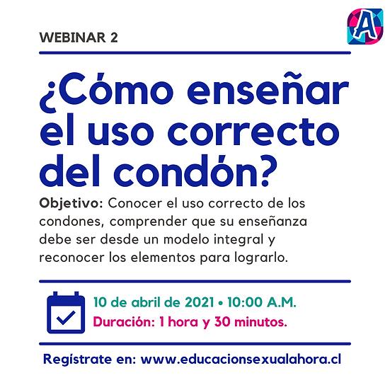Webinar 2: ¿Cómo enseñar el uso correcto del condón? (10/04)