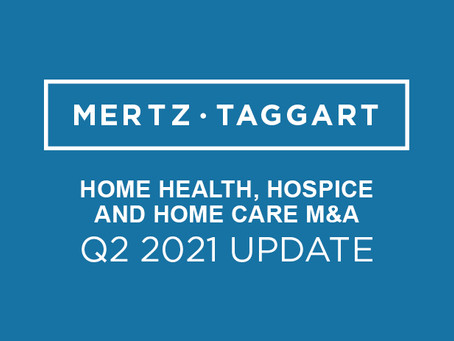 Q2 2021 Home Health, Hospice and Home Care M&A Update