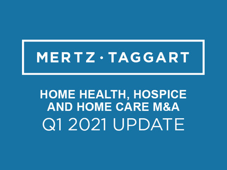 Q1 2021 Home Health, Hospice and Home Care M&A Update