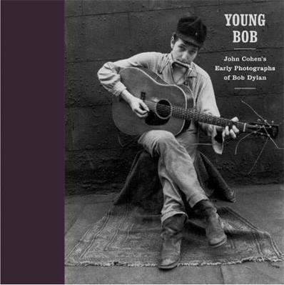 Young Bob: John Cohen's Early Photographs of Bob Dylan