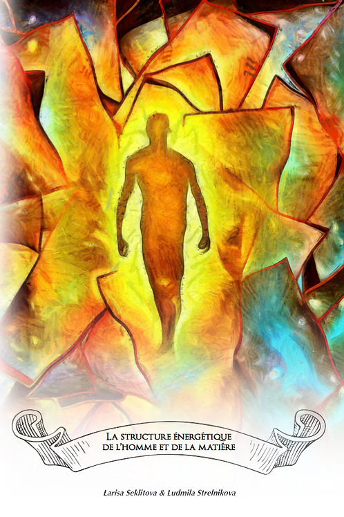 La structure énergétique de l'homme et de la matière