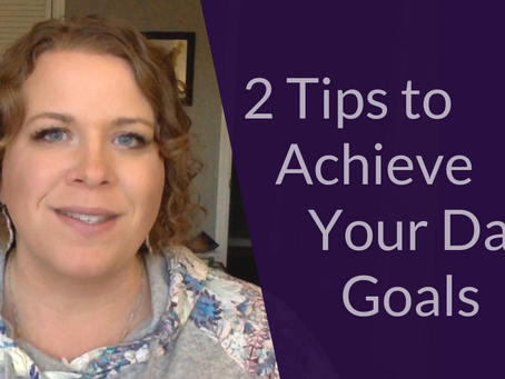 2 Tips to Achieve Your Daily Goals