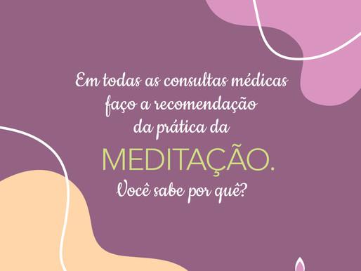 Em todas as consultas médicas faço a recomendação da prática da meditação, sabe por quê?