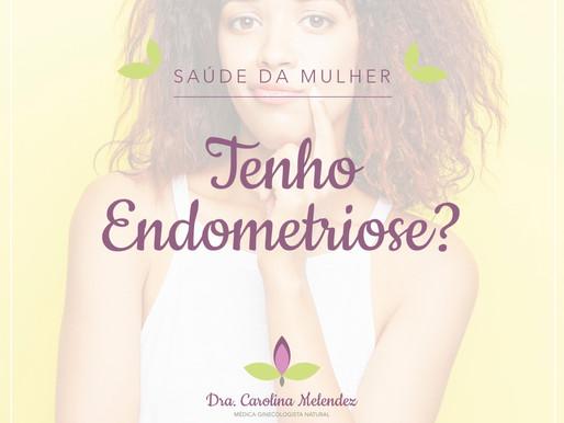 Tenho endometriose?