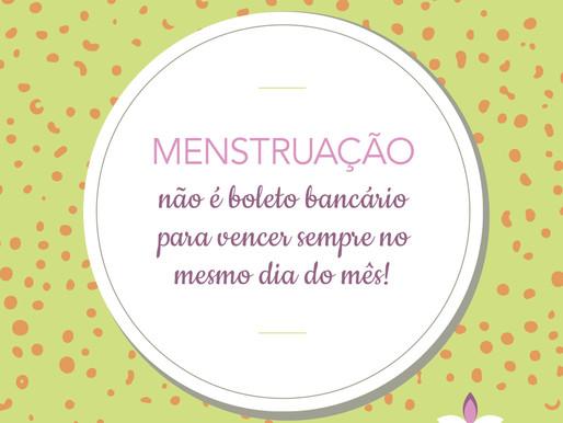 Menstruação não é boleto!
