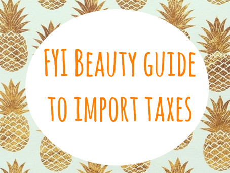 FYI Beauty Quick Guide to Import Taxes