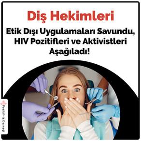 Diş Hekimleri Twitter'da bilim dışı uygulamalarını savundu,HIV pozitifleri ve aktivistleri aşağıladı