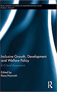 Inclusive Growth, Development and Welfare Policy: A Critical Assessment (2015). Edited by Reza Hasmath