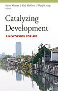 Catalyzing Development: A New Vision for Aid (2011). Edited by Homi Kharas, Koji Makino, and Woojin Jung
