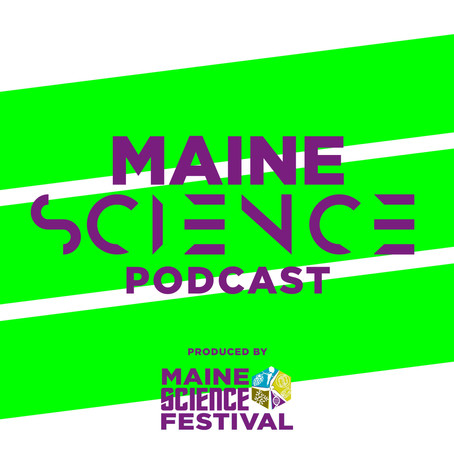 Introducing the Maine Science Podcast!